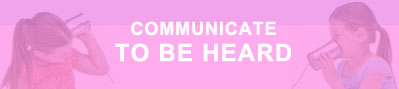 Communicate To Be Heard